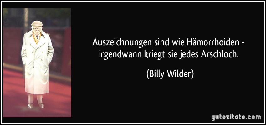 zitat-auszeichnungen-sind-wie-hamorrhoiden-irgendwann-kriegt-sie-jedes-arschloch-billy-wilder-194063