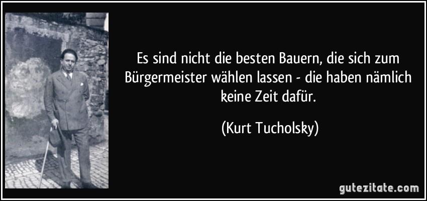 zitat-es-sind-nicht-die-besten-bauern-die-sich-zum-burgermeister-wahlen-lassen-die-haben-namlich-kurt-tucholsky-162078