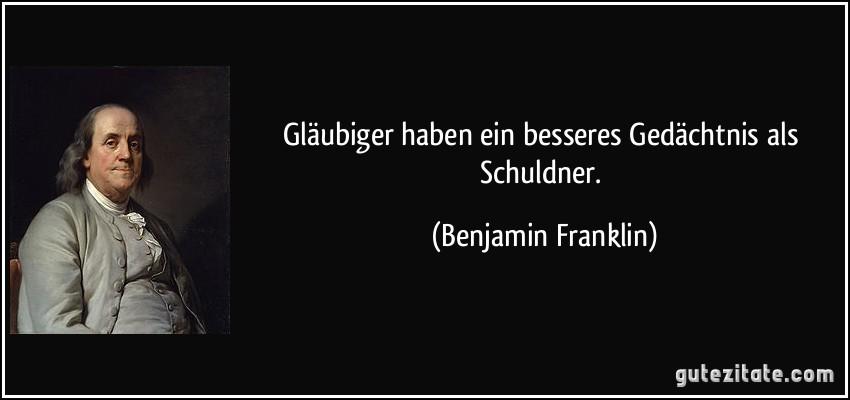 zitat-glaubiger-haben-ein-besseres-gedachtnis-als-schuldner-benjamin-franklin-269609