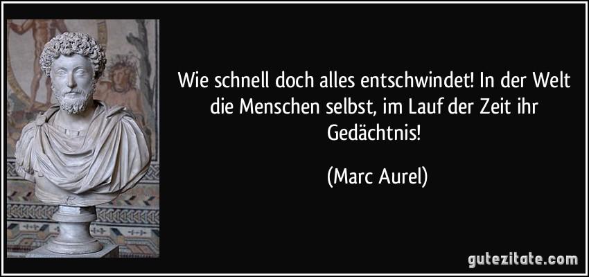 zitat-wie-schnell-doch-alles-entschwindet-in-der-welt-die-menschen-selbst-im-lauf-der-zeit-ihr-marc-aurel-106789